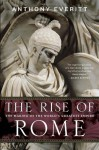 By Anthony Everitt The Rise of Rome: The Making of the World's Greatest Empire (Reprint) - Anthony Everitt