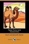 Topsy-Turvy Land: Arabia Pictured for Children (Illustrated Edition) (Dodo Press) - Samuel Marinus Zwemer, Amy E. Zwemer