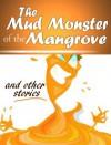 The Mud Monster of the Mangroves - Robert Elliott