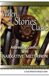 When Stories Clash: Addressing Conflict with Narrative Mediation - Gerald Monk, John Winslade