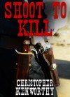 Shoot To Kill - Christopher Kenworthy