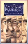 The American Presidency: An Intellectual History - Forrest McDonald