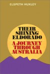 Their Shining Eldorado: A Journey Through Australia - Elspeth Huxley