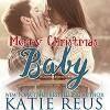 Merry Christmas, Baby - Katie Reus, Sophie Eastlake