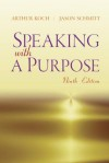 Speaking with a Purpose (9th Edition) - Arthur Koch