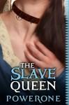 The Slave Queen: A Novel of Intense Bondage - Powerone
