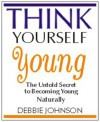 Think Yourself Young - Debbie Johnson