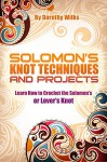 Crochet: Solomon's Knot Techniques and Projects. Learn How to Crochet the Solomon's or Lover's Knot - Dorothy Wilks