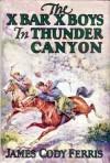 The X Bar X Boys In Thunder Canyon - James Cody Ferris, Walter S. Rogers