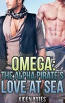 Omega: The Alpha Pirate's Love At Sea (Gay Omega Mpreg Steamy Short Story Romance) (Gay Omega, Gay Alpha, Gay Fiction, Male Pregnancy, Gay Romance) - Aiden Bates