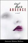 In Her Absence - Antonio Muñoz Molina