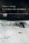 Le Poids Des Ombres - Marie Laberge