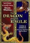 The Dragon and the Eagle: China & America: Growing Together, Worlds Apart - Denis Waitley