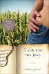 Good for the Jews - Debra Spark