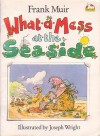 What-a-Mess at the seaside - Frank Muir, J. Wright