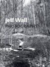 Jeff Wall: Photographs - Gregor Stemmrich, Peter Burger, Achim Hochdorfer, Homay King, Fred Orton, Kaja Silverman, Friedrich Tietjen, Tom Holert, Jeff Wall