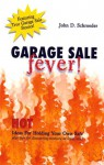 Garage Sale Fever! Hot Ideas For Holding Your Own Sale Plus Tips for Discovering Treasure at Local Sales - John D. Schroeder