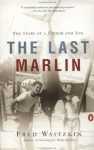 The Last Marlin: The Story of a Father and Son - Fred Waitzkin