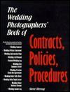The Wedding Photographers' Book of Contracts, Policies, Procedures - Steve Herzog