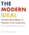 The Modern Ideal: The Rise and Collapse of Idealism in the Visual Arts from the Enlightenment to Postmodernism - Paul Greenhalgh