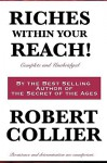 Riches Within Your Reach! Complete and Unabridged - Robert Collier