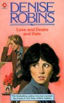 Love and Desire and Hate - Denise Robins