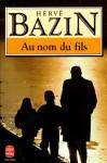 Au nom du fils - Hervé Bazin