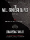 The Well-Tempered Clavier: 48 Preludes and Fugues Book II - Johann Sebastian Bach, Donald Francis Tovey, Eric Wen