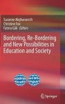 Bordering, Re-Bordering and New Possibilities in Education and Society - Suzanne Majhanovich, Christine Fox, Fatma Gök
