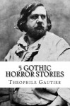 5 Gothic Horror Stories - Theophile Gautier