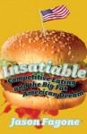 Insatiable: Competitive Eating and the Big Fat American Dream - Jason Fagone