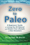 Zero to Paleo: A Beginners' Guide to Living the All-Natural and Gluten Free Lifestyle of Our Ancestors - Joseph SB Morse, Holly Petty
