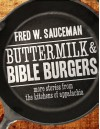 Buttermilk and Bible Burgers: More Stories from the Kitchens of Appalachia - Fred W. Sauceman