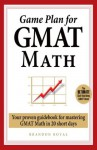 Game Plan for GMAT Math: Your Proven Guidebook for Mastering GMAT Math in 20 Short Days - Brandon Royal