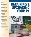 Repairing and Upgrading Your PC - Robert Bruce Thompson, Barbara Fritchman Thompson