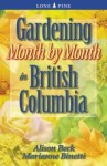Gardening Month by Month in British Columbia - Alison Beck, Marianne Binetti