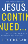 Jesus, Continued...: Why the Spirit Inside You is Better than Jesus Beside You - J.D. Greear