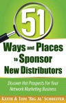 "51 Ways and Places to Sponsor New Distributors: Discover Hot Prospects For Your Network Marketing Business - Keith Schreiter, Tom ""Big Al"" Schreiter"