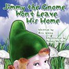 Jimmy the Gnome Won't Leave His Home - Eric Welch