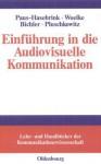 Einfuhrung in Die Audiovisuelle Kommunikation - Ingrid Paus-Hasebrink, Jens Woelke, Michelle Bichler, Alois Pluschkowitz