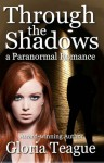 Through the Shadows: a paranormal romance - Gloria Teague
