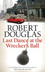 Last Dance at the Wrecker's Ball - Robert Douglas
