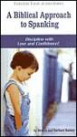 A Biblical Approach to Spanking - Dennis Rainey, Barbara Rainey