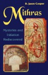 Mithras: Mysteries and Initiation Rediscovered - D. Jason Cooper