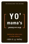 Yo' Mama's Disfunktional!: Fighting the Culture Wars in Urban America - Robin D.G. Kelley