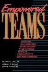 Empowered Teams: Creating Self-Directed Work Groups That Improve Quality, Productivity, and Participation - Richard S. Wellins, William C. Byham