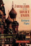 The Formation of the Soviet Union: Communism and Nationalism, 1917-1923, Revised Edition - Richard Pipes