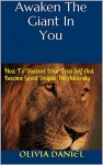 Awaken The Giant In You: How To Discover Your True Self And Become Great Despite The Adversity - Olivia Daniel, Allen James