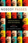Nobody Passes: Rejecting the Rules of Gender and Conformity - Mattilda Bernstein Sycamore