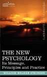 The New Psychology: Its Message, Principles and Practice - William W. Atkinson